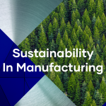 Sustainability In Manufacturing Featured Image